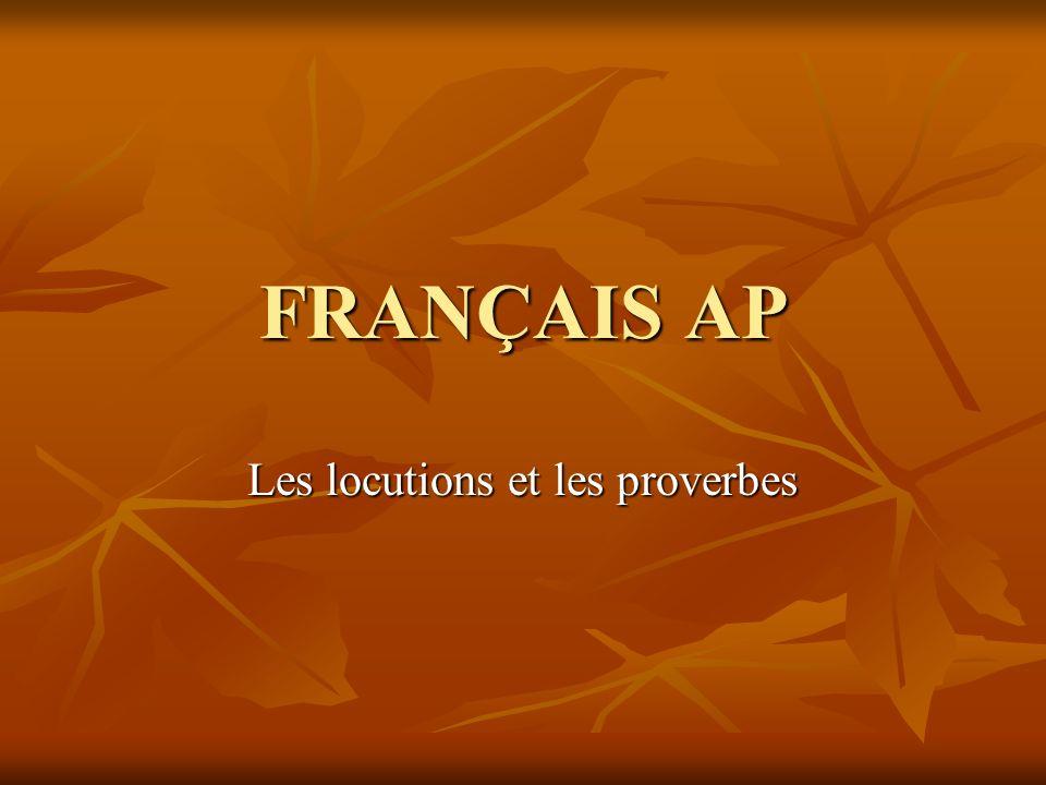 FRANÇAIS AP Les locutions et les proverbes