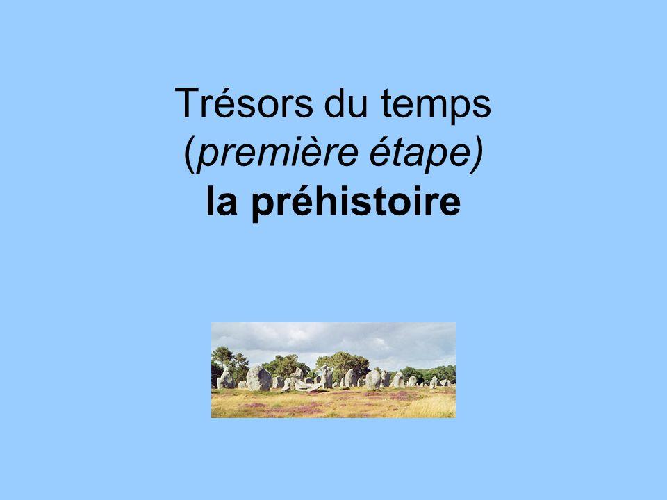 Trésors du temps (première étape) la préhistoire