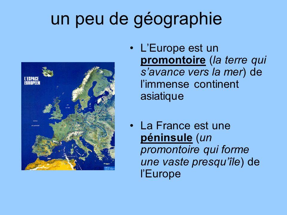 un peu de géographie LEurope est un promontoire (la terre qui savance vers la mer) de limmense continent asiatique La France est une péninsule (un pro