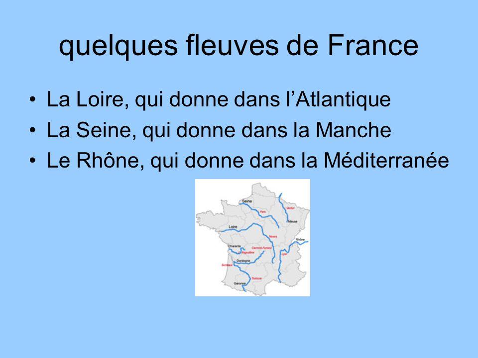 quelques fleuves de France La Loire, qui donne dans lAtlantique La Seine, qui donne dans la Manche Le Rhône, qui donne dans la Méditerranée