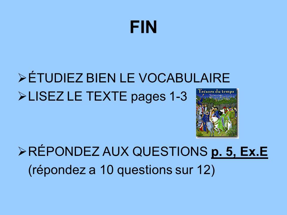 FIN ÉTUDIEZ BIEN LE VOCABULAIRE LISEZ LE TEXTE pages 1-3 RÉPONDEZ AUX QUESTIONS p. 5, Ex.E (répondez a 10 questions sur 12)
