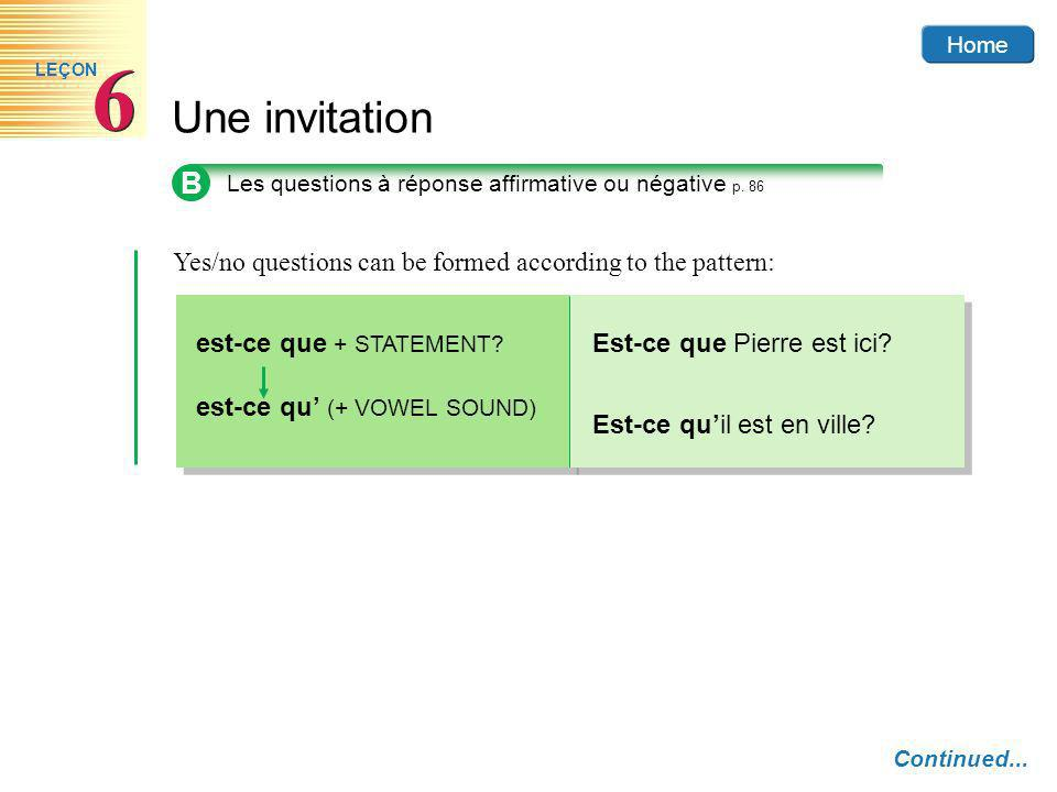 Yes/no questions can be formed according to the pattern: est-ce que + STATEMENT.