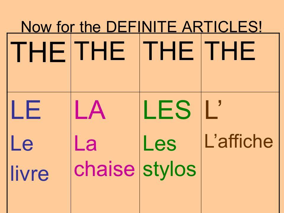Now for the DEFINITE ARTICLES! THE LE Le livre LA La chaise LES Les stylos L Laffiche