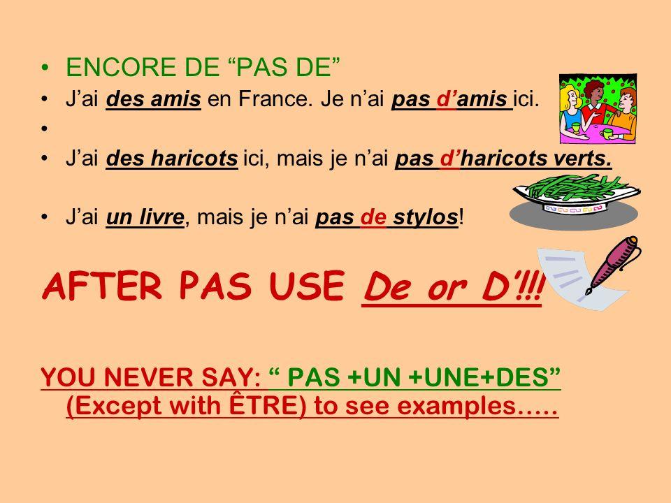 ENCORE DE PAS DE Jai des amis en France. Je nai pas damis ici. Jai des haricots ici, mais je nai pas dharicots verts. Jai un livre, mais je nai pas de