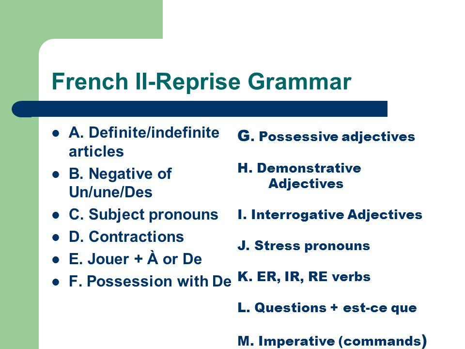French II-Reprise Grammar A.Definite/indefinite articles B.