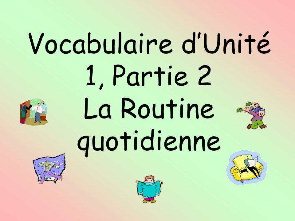 Vocabulaire dUnité 1, Partie 2 La Routine quotidienne