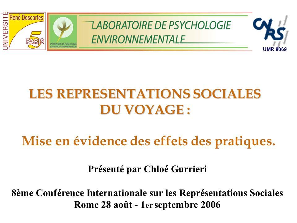 UMR 8069 LES REPRESENTATIONS SOCIALES DU VOYAGE : Mise en évidence des effets des pratiques. Présenté par Chloé Gurrieri 8ème Conférence International