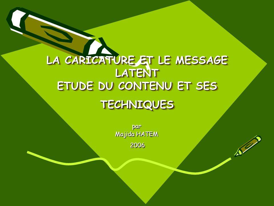 LA CARICATURE ET LE MESSAGE LATENT ETUDE DU CONTENU ET SES TECHNIQUES par Majida HATEM 2006