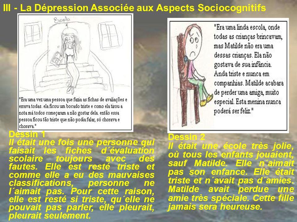 III - La Dépression Associée aux Aspects Sociocognitifs Dessin 1 Il était une fois une personne qui faisait les fiches d´évaluation scolaire toujours