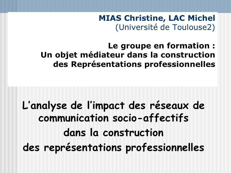 MIAS Christine, LAC Michel (Université de Toulouse2) Le groupe en formation : Un objet médiateur dans la construction des Représentations professionne