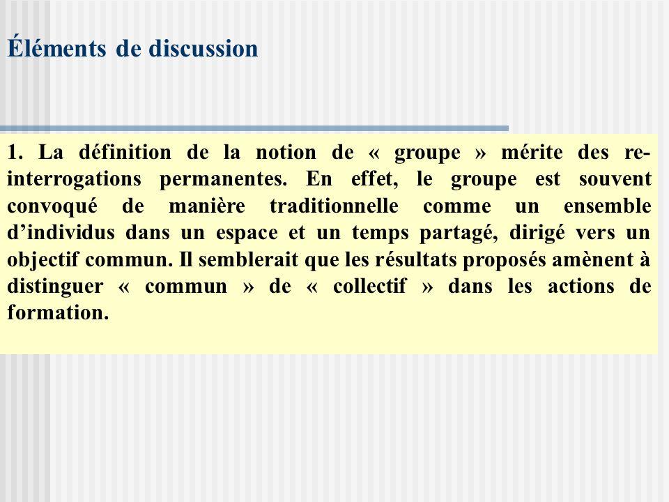 Éléments de discussion 1. La définition de la notion de « groupe » mérite des re- interrogations permanentes. En effet, le groupe est souvent convoqué