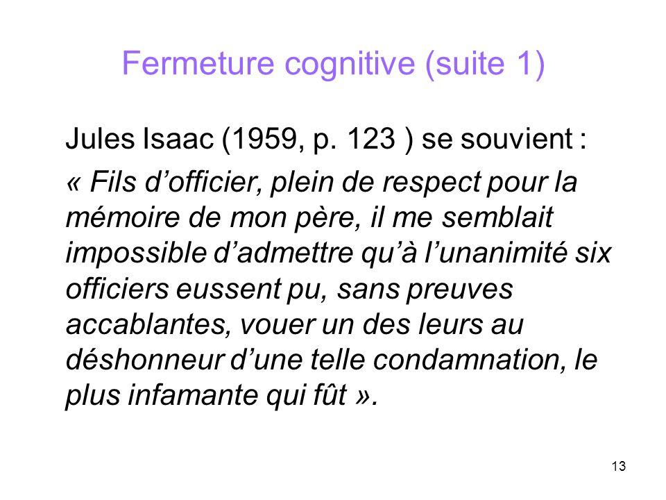 13 Fermeture cognitive (suite 1) Jules Isaac (1959, p. 123 ) se souvient : « Fils dofficier, plein de respect pour la mémoire de mon père, il me sembl