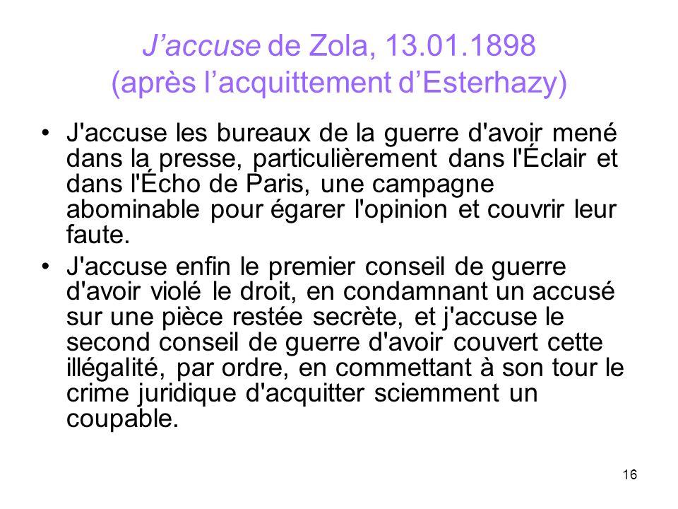 16 Jaccuse de Zola, 13.01.1898 (après lacquittement dEsterhazy) J'accuse les bureaux de la guerre d'avoir mené dans la presse, particulièrement dans l