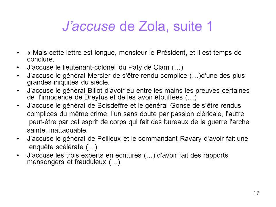 17 Jaccuse de Zola, suite 1 « Mais cette lettre est longue, monsieur le Président, et il est temps de conclure. J'accuse le lieutenant-colonel du Paty