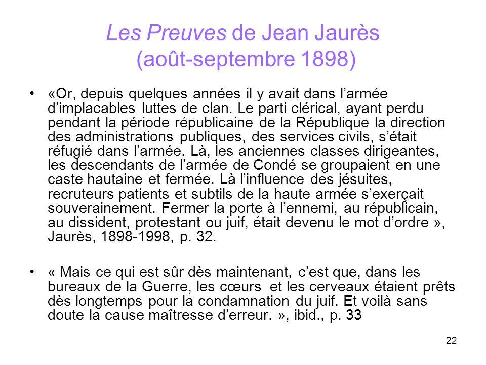 22 Les Preuves de Jean Jaurès (août-septembre 1898) «Or, depuis quelques années il y avait dans larmée dimplacables luttes de clan. Le parti clérical,