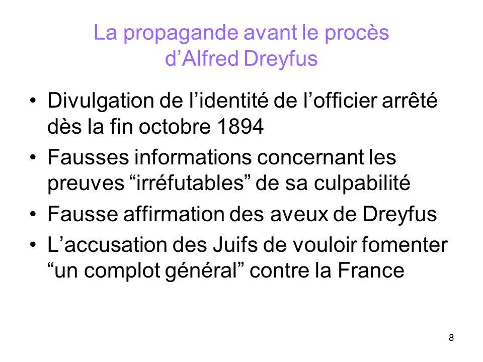 8 La propagande avant le procès dAlfred Dreyfus Divulgation de lidentité de lofficier arrêté dès la fin octobre 1894 Fausses informations concernant l