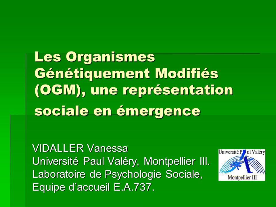 Les Organismes Génétiquement Modifiés (OGM), une représentation sociale en émergence VIDALLER Vanessa Université Paul Valéry, Montpellier III. Laborat