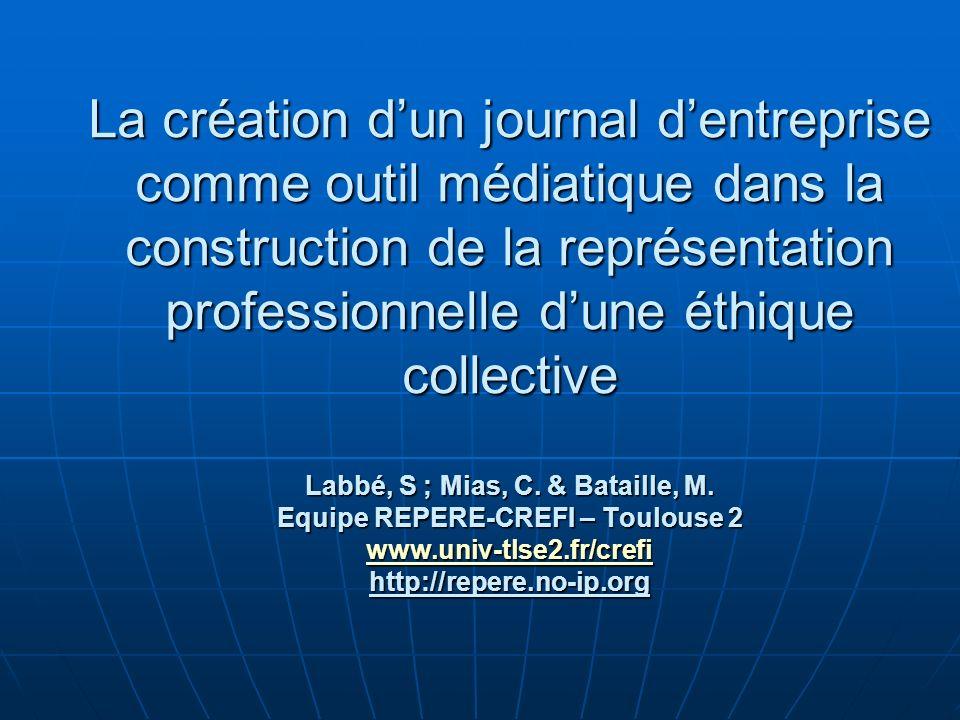 La création dun journal dentreprise comme outil médiatique dans la construction de la représentation professionnelle dune éthique collective Labbé, S ; Mias, C.