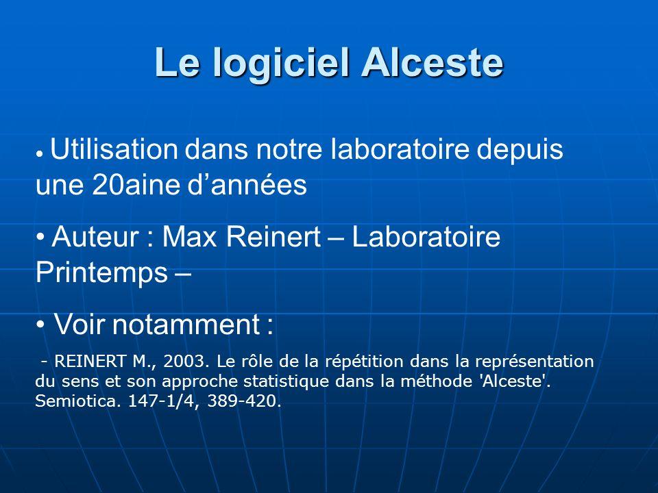 Le logiciel Alceste Utilisation dans notre laboratoire depuis une 20aine dannées Auteur : Max Reinert – Laboratoire Printemps – Voir notamment : - REINERT M., 2003.