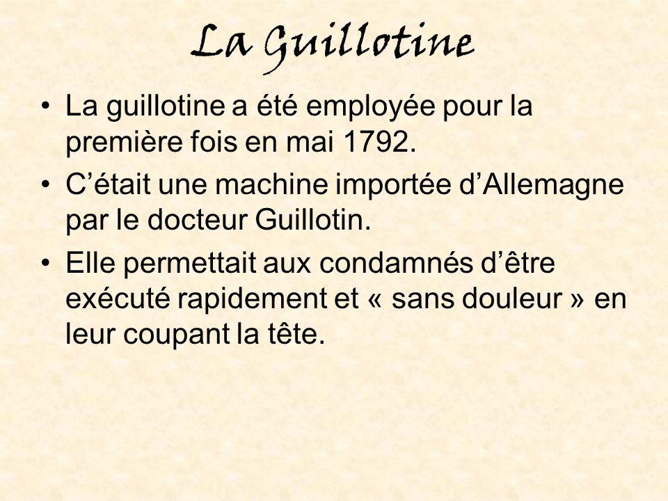 La Guillotine La guillotine a été employée pour la première fois en mai 1792.