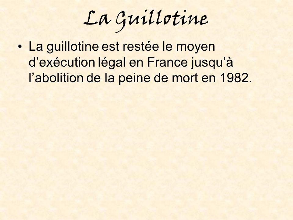 La Guillotine La guillotine est restée le moyen dexécution légal en France jusquà labolition de la peine de mort en 1982.