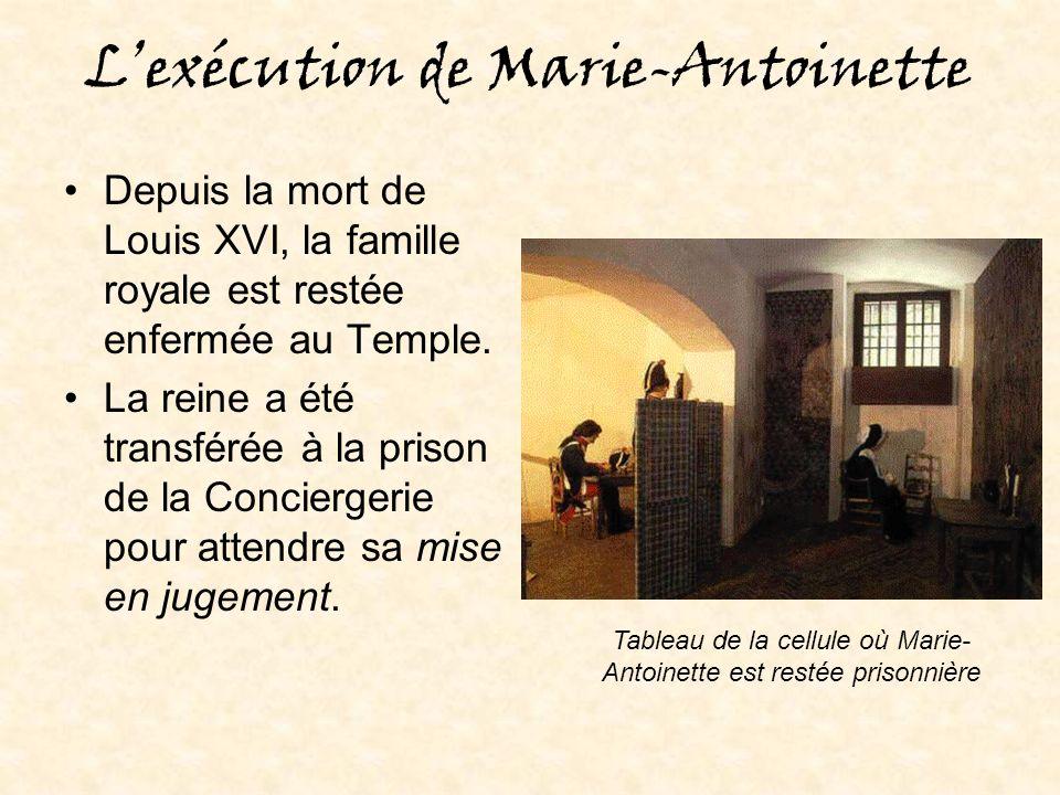 Lexécution de Marie-Antoinette Depuis la mort de Louis XVI, la famille royale est restée enfermée au Temple.