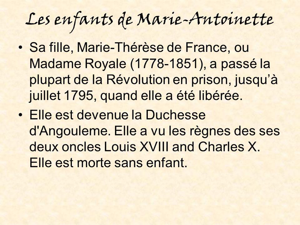 Les enfants de Marie-Antoinette Sa fille, Marie-Thérèse de France, ou Madame Royale (1778-1851), a passé la plupart de la Révolution en prison, jusquà juillet 1795, quand elle a été libérée.