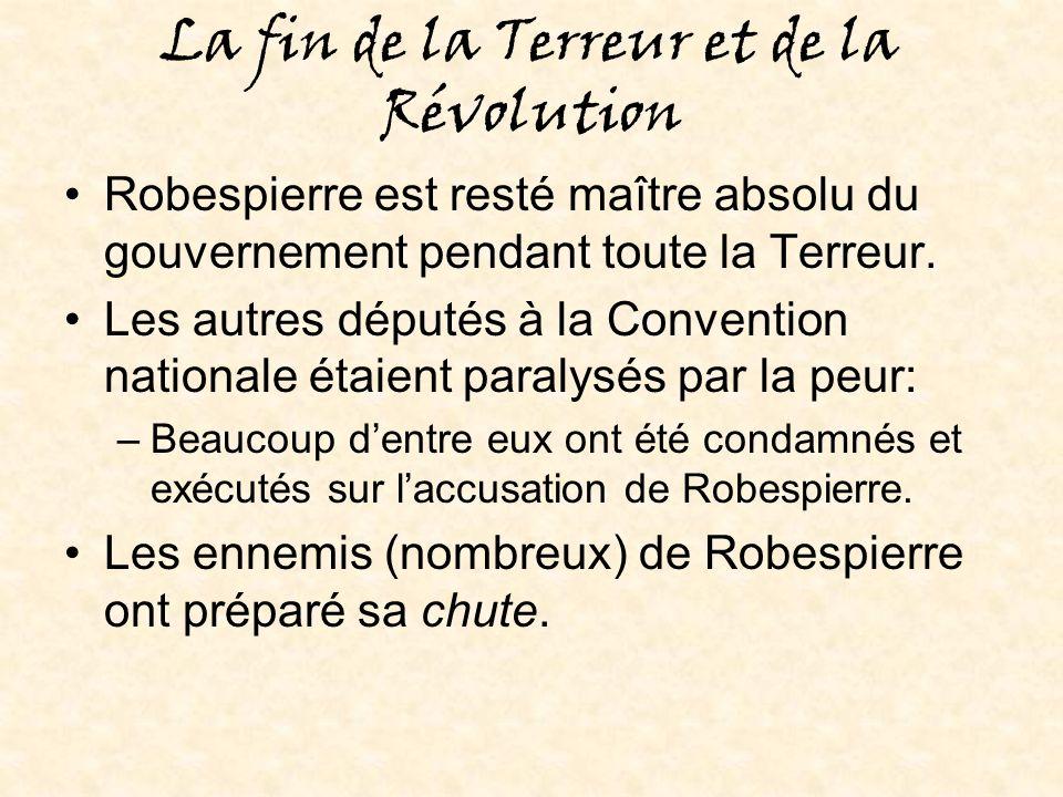 La fin de la Terreur et de la Révolution Robespierre est resté maître absolu du gouvernement pendant toute la Terreur.