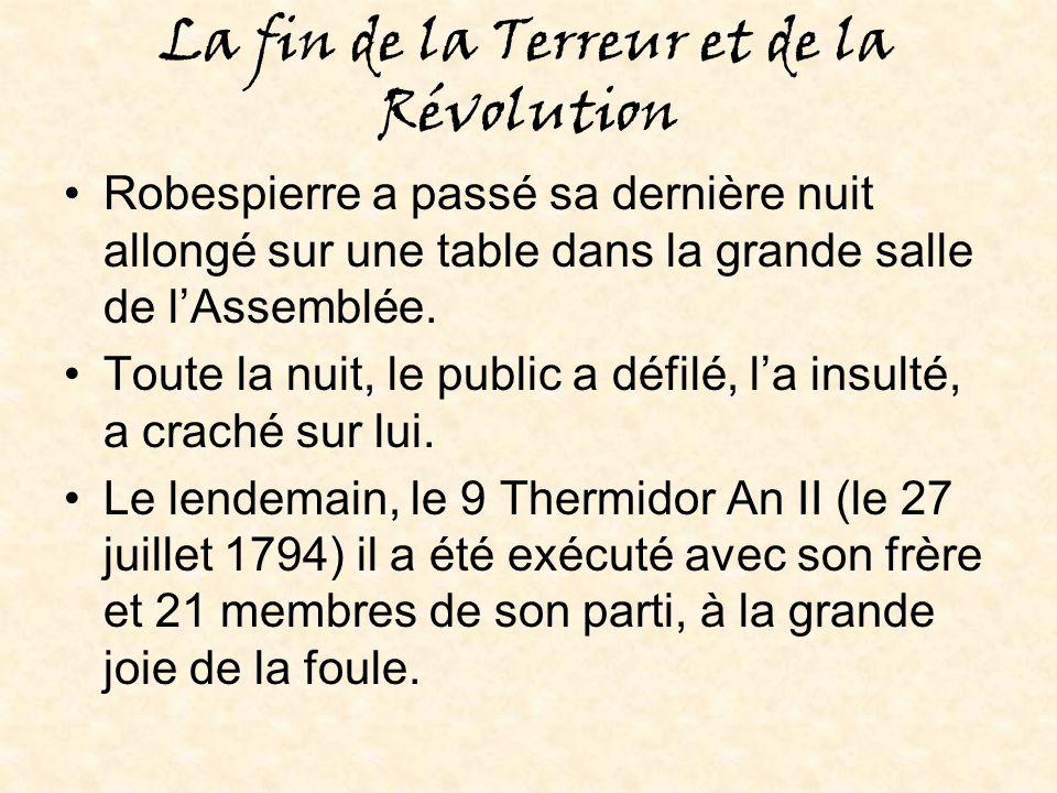 La fin de la Terreur et de la Révolution Robespierre a passé sa dernière nuit allongé sur une table dans la grande salle de lAssemblée.
