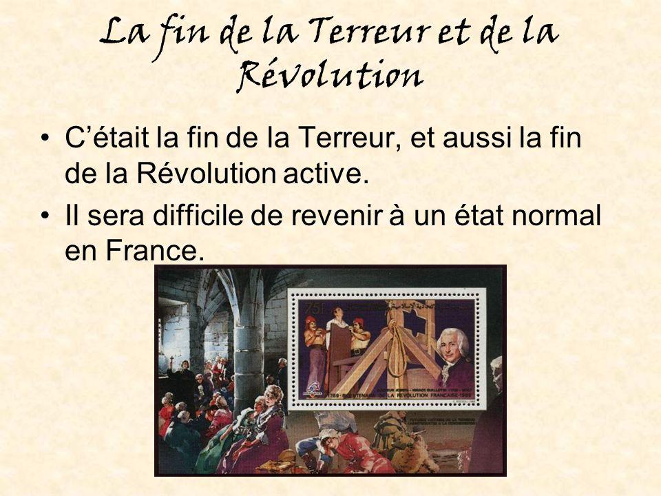 La fin de la Terreur et de la Révolution Cétait la fin de la Terreur, et aussi la fin de la Révolution active.