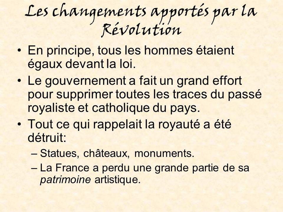 Les changements apportés par la Révolution En principe, tous les hommes étaient égaux devant la loi.
