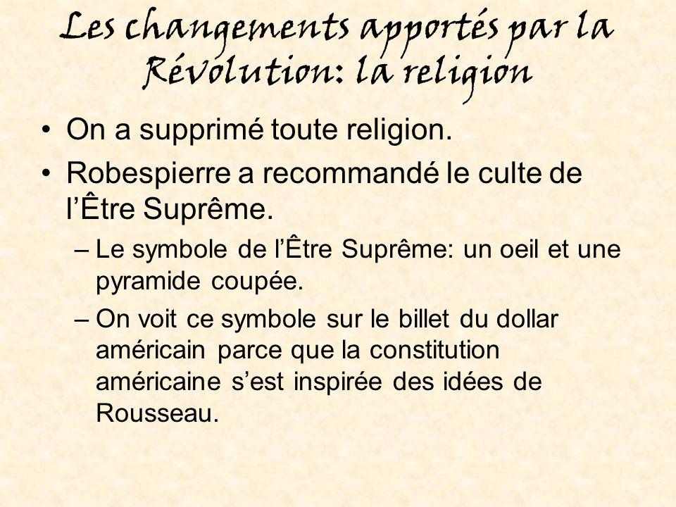 Les changements apportés par la Révolution: la religion On a supprimé toute religion.