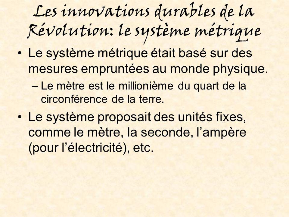 Les innovations durables de la Révolution: le système métrique Le système métrique était basé sur des mesures empruntées au monde physique.