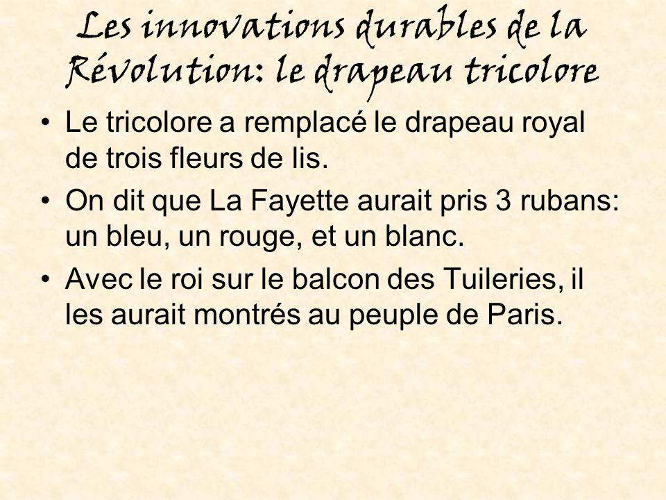 Les innovations durables de la Révolution: le drapeau tricolore Le tricolore a remplacé le drapeau royal de trois fleurs de lis.