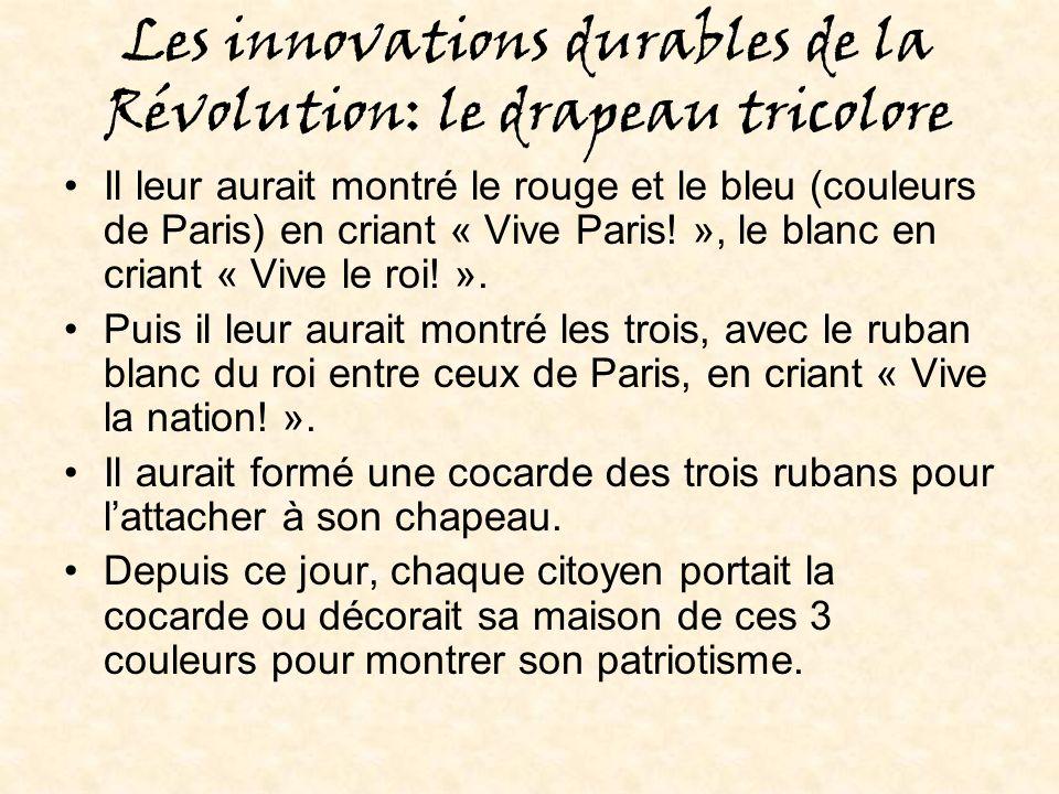 Les innovations durables de la Révolution: le drapeau tricolore Il leur aurait montré le rouge et le bleu (couleurs de Paris) en criant « Vive Paris.