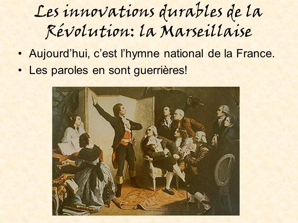 Les innovations durables de la Révolution: la Marseillaise Aujourdhui, cest lhymne national de la France.