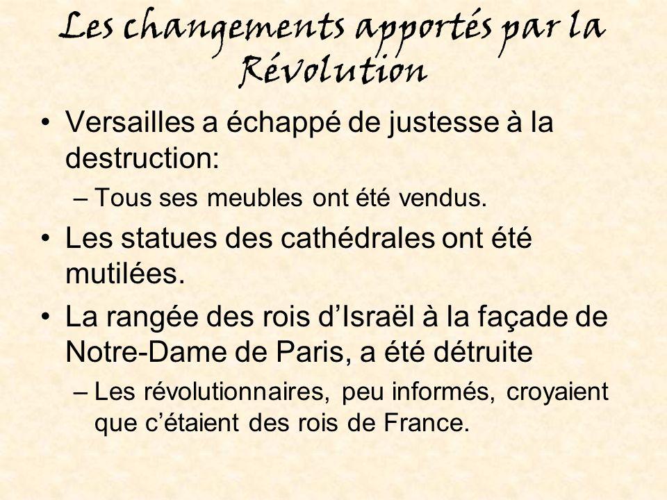 Les changements apportés par la Révolution Versailles a échappé de justesse à la destruction: –Tous ses meubles ont été vendus.