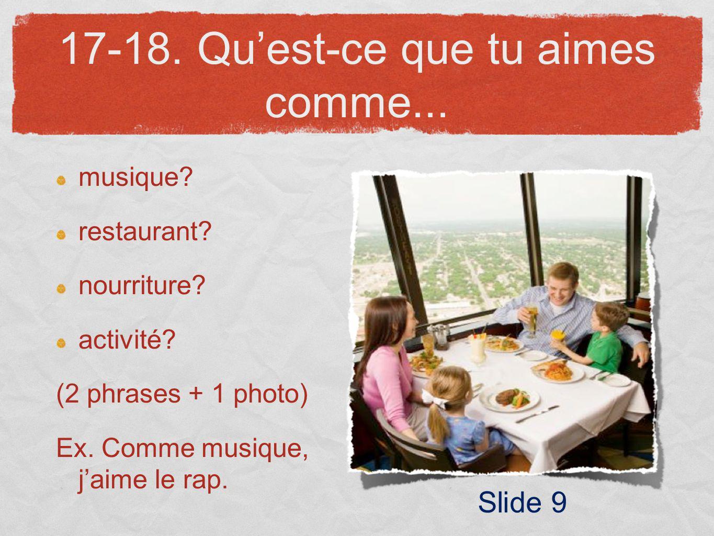 17-18. Quest-ce que tu aimes comme... musique? restaurant? nourriture? activité? (2 phrases + 1 photo) Ex. Comme musique, jaime le rap. Slide 9