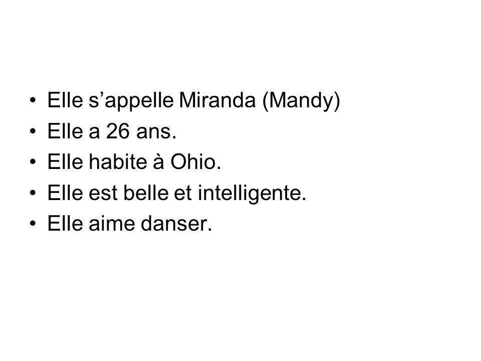 Elle sappelle Miranda (Mandy) Elle a 26 ans. Elle habite à Ohio. Elle est belle et intelligente. Elle aime danser.