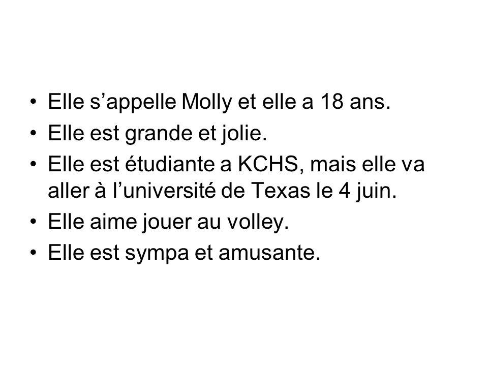 Elle sappelle Molly et elle a 18 ans. Elle est grande et jolie. Elle est étudiante a KCHS, mais elle va aller à luniversité de Texas le 4 juin. Elle a