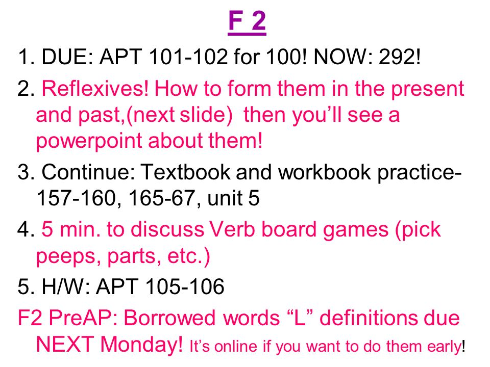 F 2 1. DUE: APT 101-102 for 100. NOW: 292. 2. Reflexives.