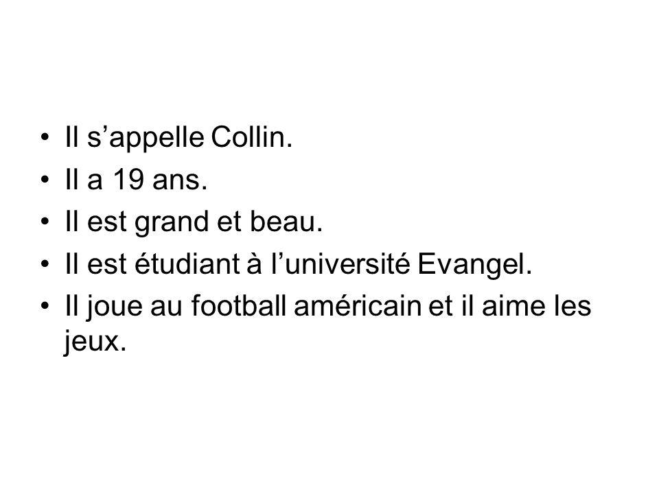 Il sappelle Collin. Il a 19 ans. Il est grand et beau. Il est étudiant à luniversité Evangel. Il joue au football américain et il aime les jeux.
