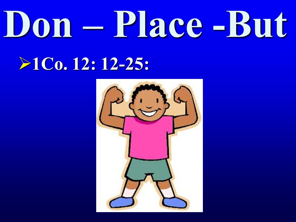 Don – Place -But 1Co. 12: 12-25: 1Co. 12: 12-25: