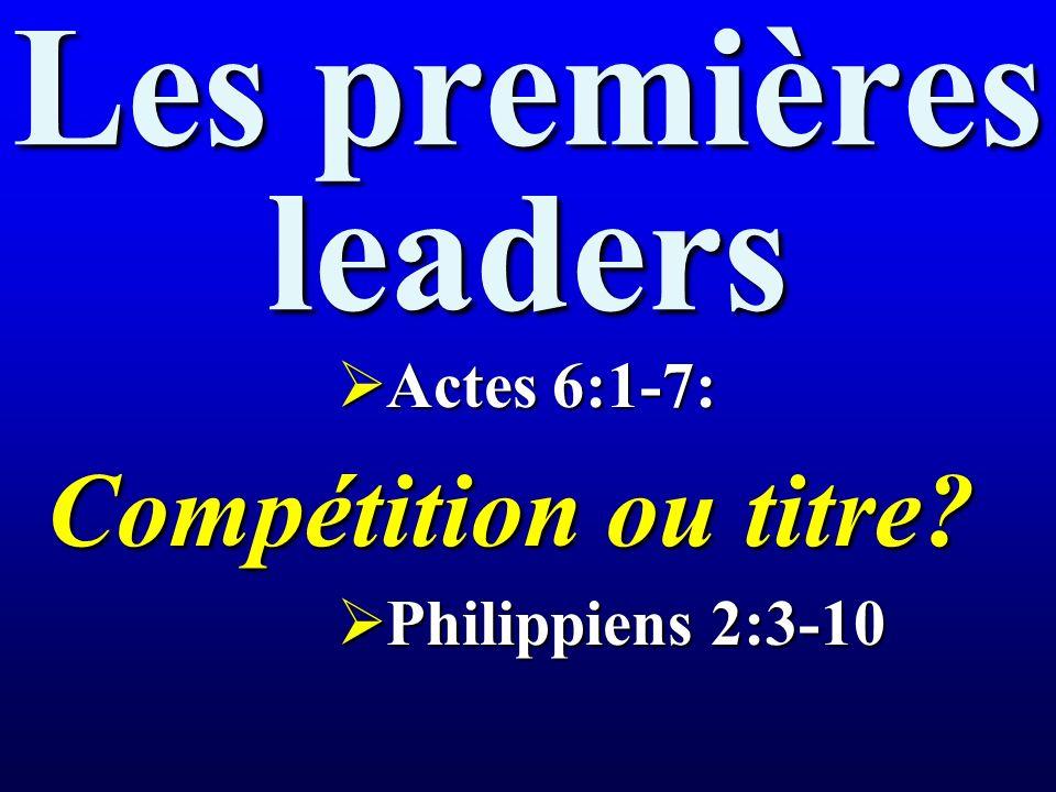 Les premières leaders Actes 6:1-7: Actes 6:1-7: Compétition ou titre.