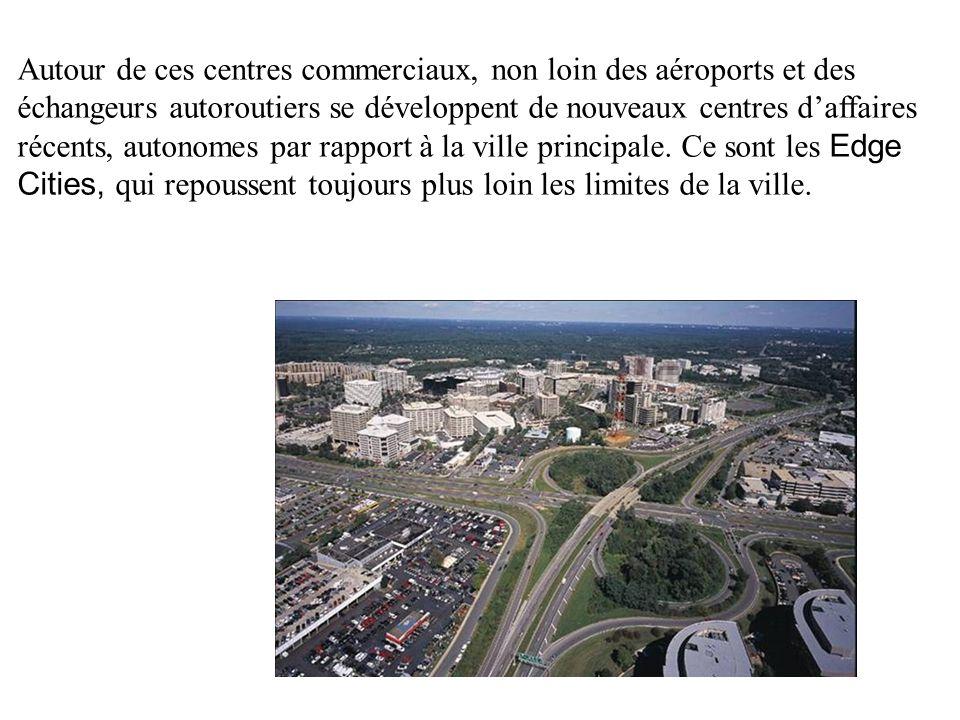 Autour de ces centres commerciaux, non loin des aéroports et des échangeurs autoroutiers se développent de nouveaux centres daffaires récents, autonom