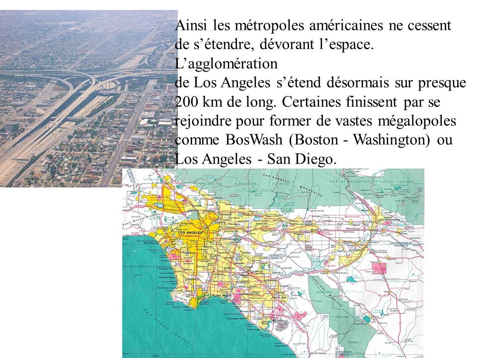Ainsi les métropoles américaines ne cessent de sétendre, dévorant lespace. Lagglomération de Los Angeles sétend désormais sur presque 200 km de long.