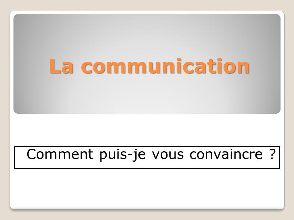 La communication Comment puis-je vous convaincre