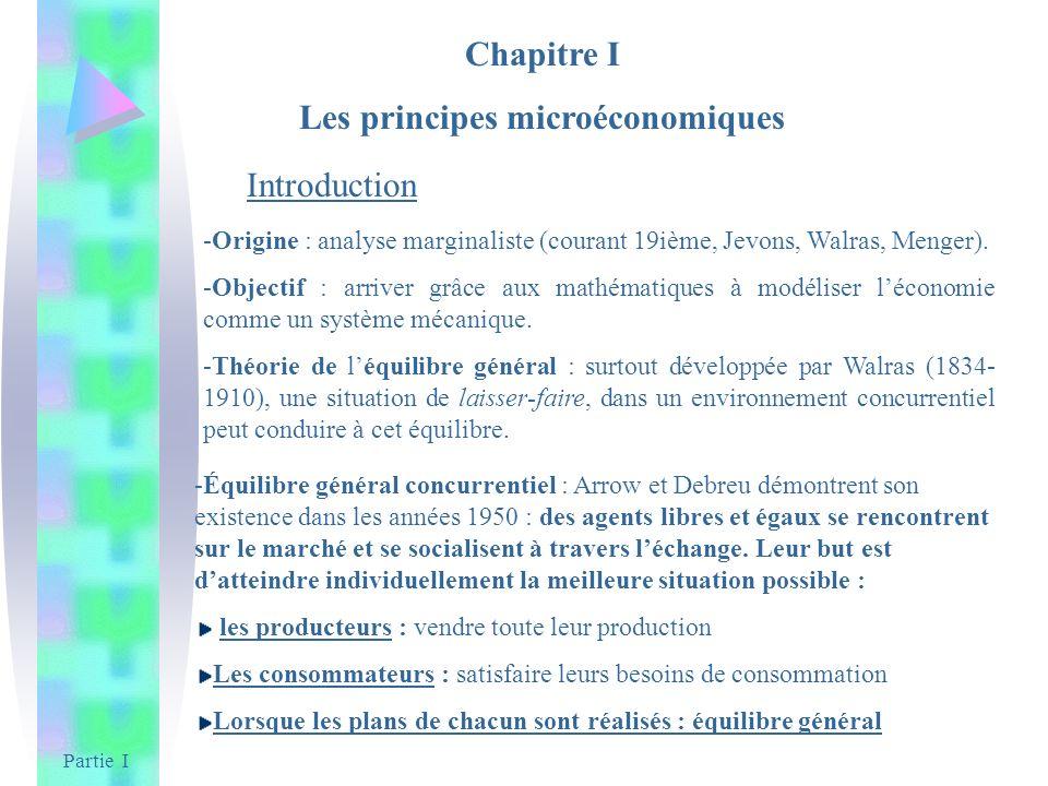Partie I Chapitre I Les principes microéconomiques Introduction -Origine : analyse marginaliste (courant 19ième, Jevons, Walras, Menger). -Objectif :