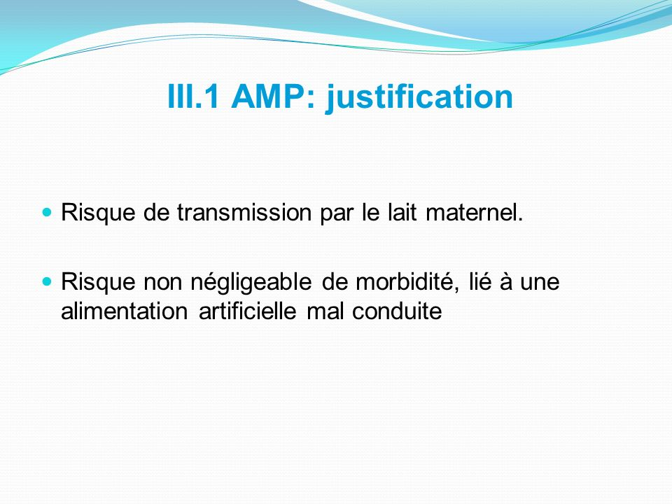 III.1 AMP: justification Risque de transmission par le lait maternel.