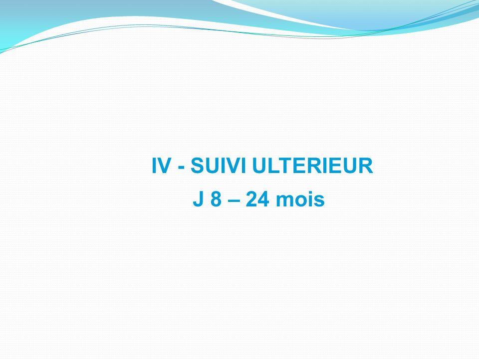 IV - SUIVI ULTERIEUR J 8 – 24 mois